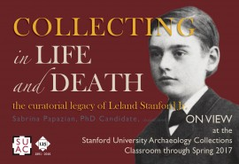 Poster: Collecting in Life and Death Curatorial Legacy of Leland Stanford Jr.